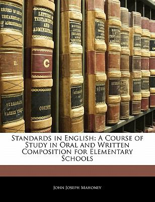 Standards in English: A Course of Study in Oral and Written Composition for Elementary Schools