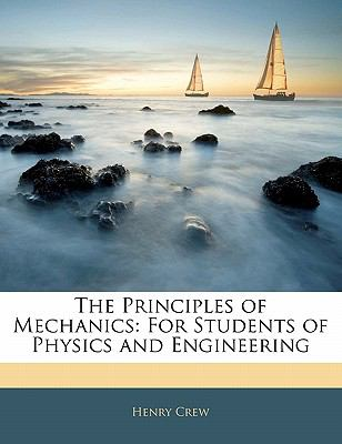 The Principles of Mechanics: For Students of Physics and Engineering