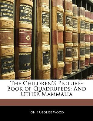 The Children's Picture-Book of Quadrupeds: And Other Mammalia