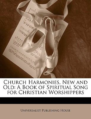 Church Harmonies, New and Old: A Book of Spiritual Song for Christian Worshippers