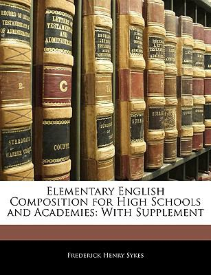 Elementary English Composition for High Schools and Academies: With Supplement