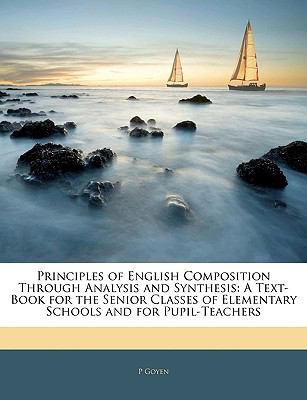 Principles of English Composition Through Analysis and Synthesis: A Text-Book for the Senior Classes of Elementary Schools and for Pupil-Teachers