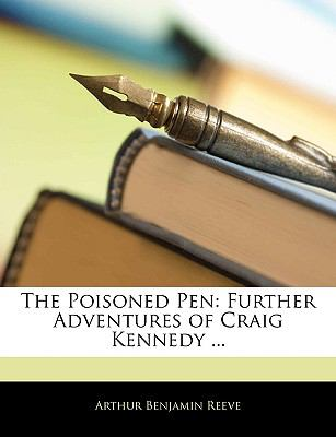 The Poisoned Pen: Further Adventures of Craig Kennedy ...