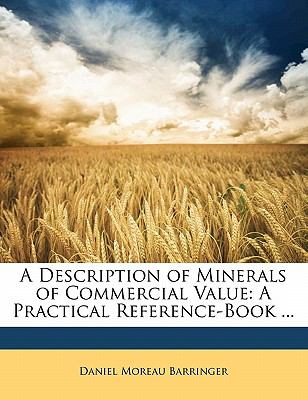 A Description of Minerals of Commercial Value: A Practical Reference-Book ...