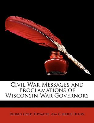 Civil War Messages and Proclamations of Wisconsin War Governors
