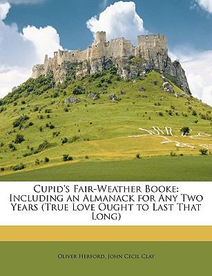 Cupid's Fair-Weather Booke: Including an Almanack for Any Two Years (True Love Ought to Last That Long)