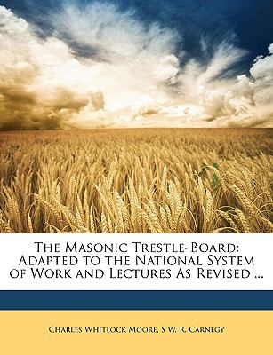 Masonic Trestle-Board : Adapted to the National System of Work and Lectures As Revised ...