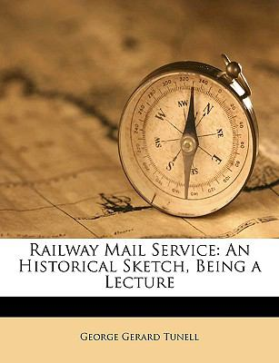 Railway Mail Service : An Historical Sketch, Being a Lecture