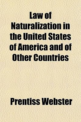 Law of Naturalization in the United States of America and of Other Countries
