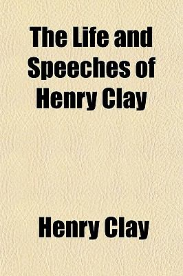 Life and Speeches of Henry Clay