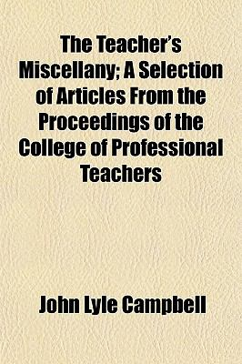 The Teacher's Miscellany; A Selection of Articles From the Proceedings of the College of Professional Teachers