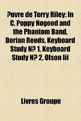 Uvre de Terry Riley : In C, Poppy Nogood and the Phantom Band, Dorian Reeds, Keyboard Study N° 1, Keyboard Study N° 2, Olson Iii