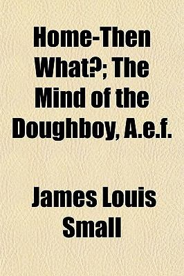 Home-Then What?; The Mind of the Doughboy, A.e.f.