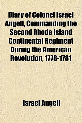 Diary of Colonel Israel Angell, Commanding the Second Rhode Island Continental Regiment During the American Revolution, 1778-1781