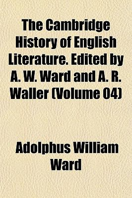 The Cambridge History of English Literature. Edited by A. W. Ward and A. R. Waller (Volume 04)