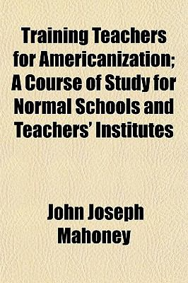 Training Teachers for Americanization; A Course of Study for Normal Schools and Teachers' Institutes