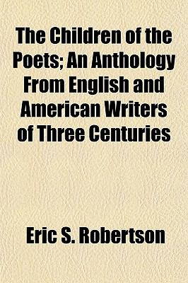 The Children of the Poets; An Anthology From English and American Writers of Three Centuries