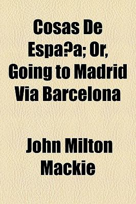 Cosas de España; or, Going to Madrid Via Barcelon