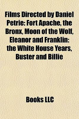 Films Directed by Daniel Petrie : Fort Apache, the Bronx, Moon of the Wolf, Eleanor and Franklin