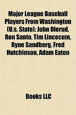 Major League Baseball Players from Washington : John Olerud, Ron Santo, Tim Lincecum, Ryne Sandberg, Fred Hutchinson, Adam Eaton