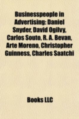 Businesspeople in Advertising : Daniel Snyder, David Ogilvy, Carlos Souto, R. A. Bevan, Arte Moreno, Christopher Guinness, Charles Saatchi