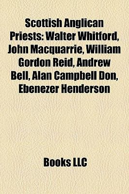 Scottish Anglican Priests : Walter Whitford, John Macquarrie, William Gordon Reid, Andrew Bell, Alan Campbell Don, Ebenezer Henderson