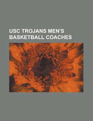 Usc Trojans Men's Basketball Coaches : Tim Floyd, Sam Barry, Kevin O'neill, Ralph Glaze, Gus Henderson, George Raveling, Dean Cromwell
