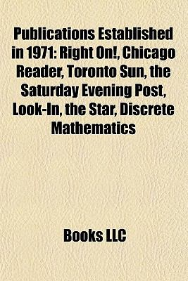 Publications Established In 1971 : Right on!, Chicago Reader, Toronto Sun, the Saturday Evening Post, Look-in, the Star, Discrete Mathematics