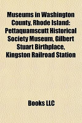 Museums in Washington County, Rhode Island : Pettaquamscutt Historical Society Museum, Gilbert Stuart Birthplace, Kingston Railroad Station