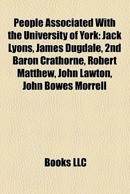 People Associated with the University of York : Jack Lyons, James Dugdale, 2nd Baron Crathorne, Robert Matthew, John Lawton, John Bowes Morrell