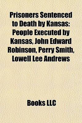 Prisoners Sentenced to Death by Kansas : People Executed by Kansas, John Edward Robinson, Perry Smith, Lowell Lee Andrews