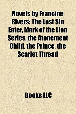 Novels by Francine Rivers : The Last Sin Eater, Mark of the Lion Series, the Atonement Child, the Prince, the Scarlet Thread