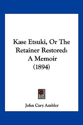 Kase Etsuki, Or The Retainer Restored: A Memoir (1894)