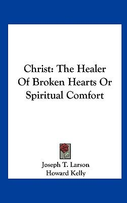 Christ : The Healer of Broken Hearts or Spiritual Comfort