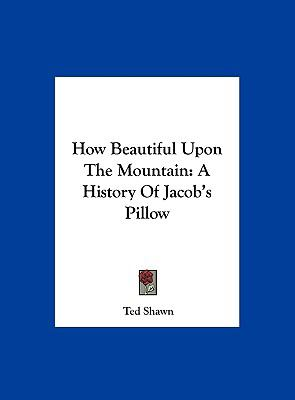 How Beautiful upon the Mountain : A History of Jacob's Pillow