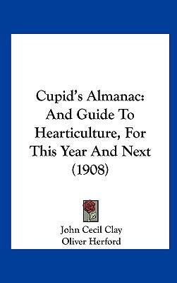 Cupid's Almanac : And Guide to Hearticulture, for This Year and Next (1908)