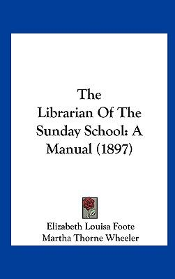 Librarian of the Sunday School : A Manual (1897)