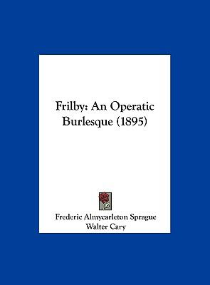 Frilby : An Operatic Burlesque (1895)