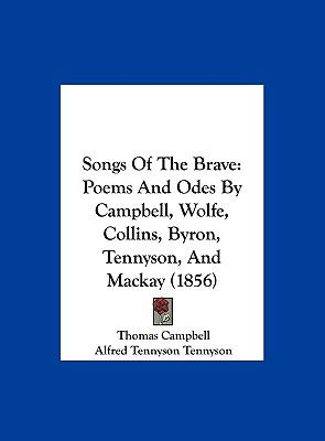 Songs of the Brave : Poems and Odes by Campbell, Wolfe, Collins, Byron, Tennyson, and Mackay (1856)