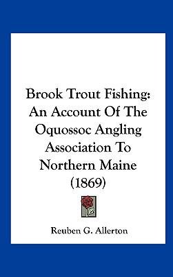Brook Trout Fishing : An Account of the Oquossoc Angling Association to Northern Maine (1869)