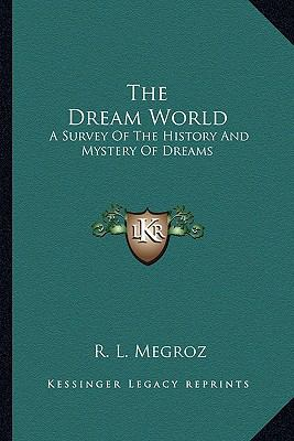 Dream World : A Survey of the History and Mystery of Dreams