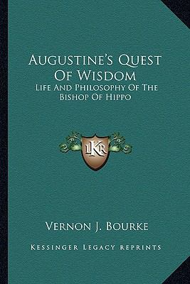 Augustine's Quest of Wisdom : Life and Philosophy of the Bishop of Hippo