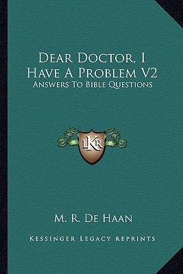 Dear Doctor, I Have a Problem V2 : Answers to Bible Questions