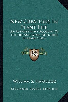 New Creations in Plant Life : An Authoritative Account of the Life and Work of Luther Burbank (1907)