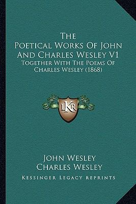 Poetical Works of John and Charles Wesley V1 : Together with the Poems of Charles Wesley (1868)