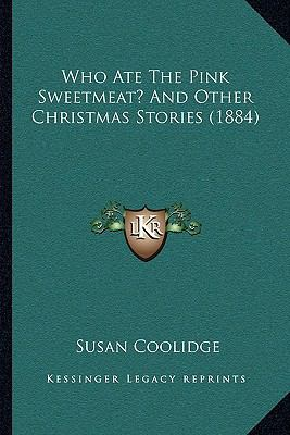Who Ate The Pink Sweetmeat? And Other Christmas Stories (1884)
