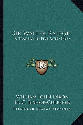 Sir Walter Ralegh : A Tragedy in Five Acts (1897)