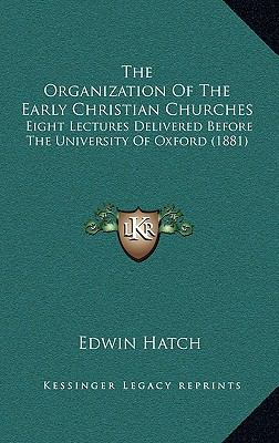 Organization of the Early Christian Churches : Eight Lectures Delivered Before the University of Oxford (1881)