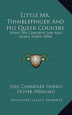Little Mr Thimblefinger and His Queer Country : What the Children Saw and Heard There (1894)