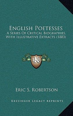 English Poetesses : A Series of Critical Biographies, with Illustrative Extracts (1883)